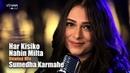 Har Kisiko Nahin Milta Sumedha Karmahe The Unwind Mix