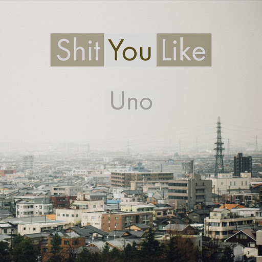 UNO альбом Shit You Like (feat. Keylo)