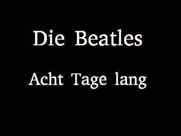 Die Beatles - Acht Tage lang (8 Days A Week)