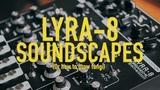 Soma Laboratory LYRA-8 Synthesizer Sonic Exploration Demo