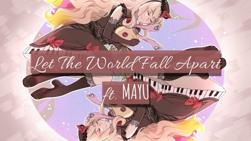 【Vocaloid Original】 Let The World Fall Apart 【MAYU】