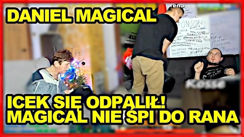 DANIEL MAGICAL ICEK SIĘ ODPALIŁ. CAŁUJE MAGICALA. NOCNE DYMY MAGICAL NIE ŚPI DO RANA. CZUWA | Kosse.