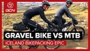 Gravel Bike Vs MTB | Iceland Bikepacking Epic - Which Is The Ultimate All-Rounder?