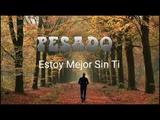 Estoy Mejor Sin Ti - Grupo Pesado Estreno (Video Lyric Letra) 2018