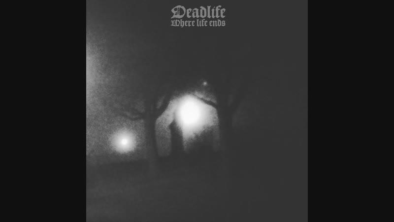 Deadlife - Where Life Ends (2017). Depressive Black Metal from Sweden