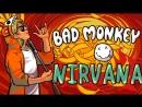 Bad Monkey - Nirvana