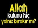 ALLAH Kulunu Yalnız Bırakmaz Allah'a Kul Olmak