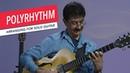 Arranging for Solo Guitar: Polyrhythms | Poly Rhythms | Berklee Online