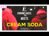 CHRONIC.FACES. x RADIO OM Meets CREAM SODA.
