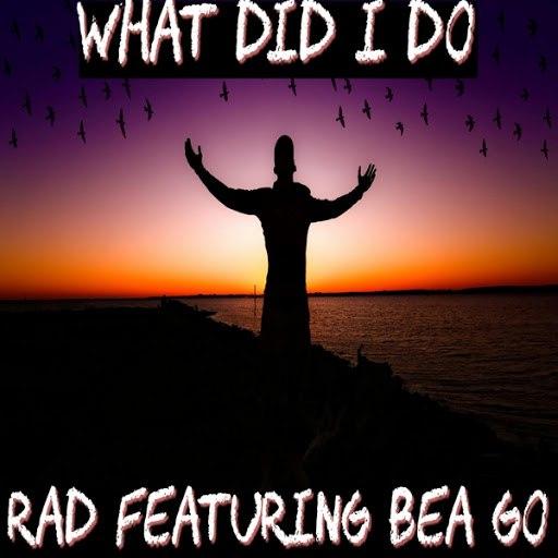Rad альбом What Did I Do (feat. Bea Go)