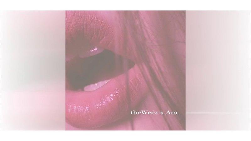 TheWeez x Am. - Сладкий Привкус
