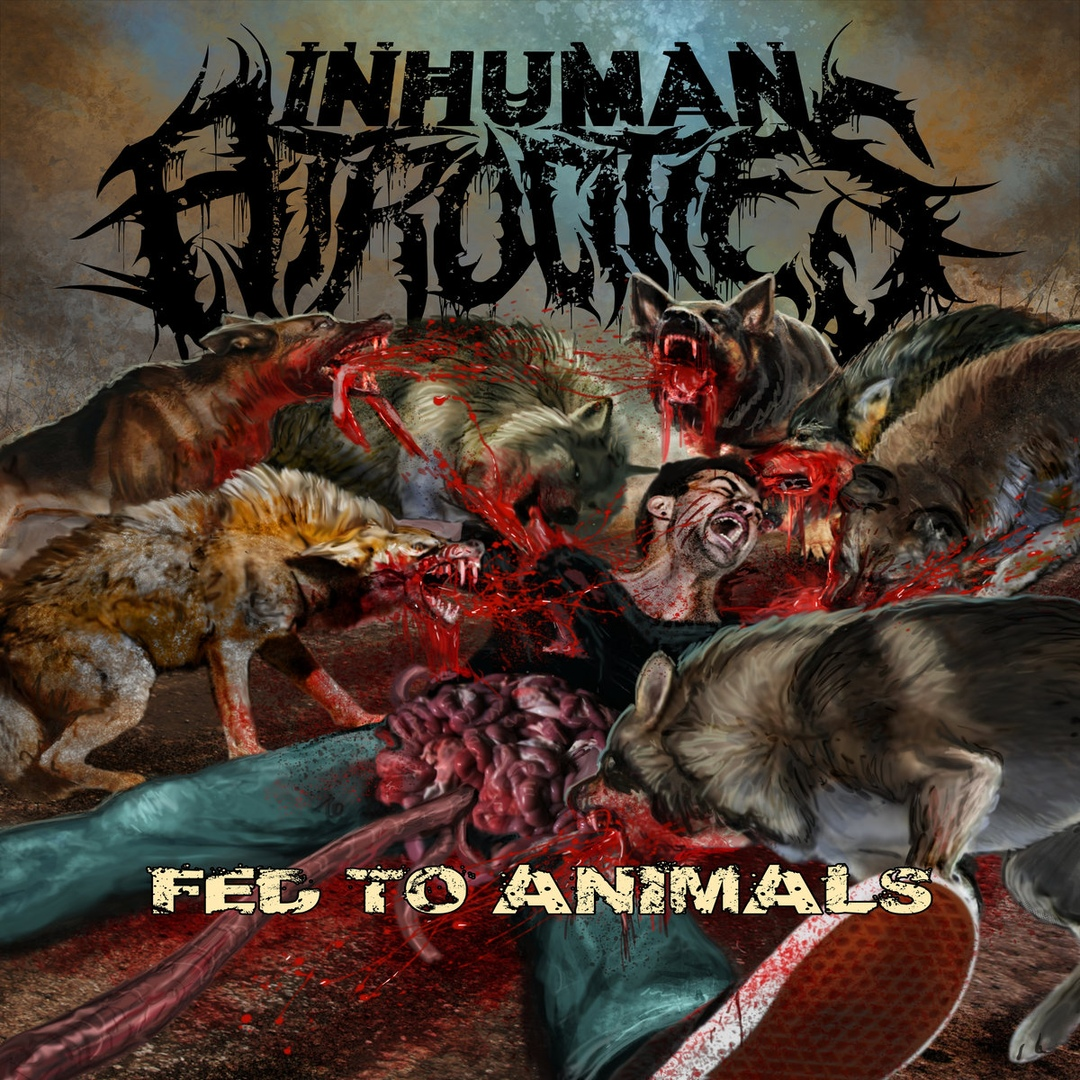 Inhuman Atrocities - Fed to Animals [EP] (2018)