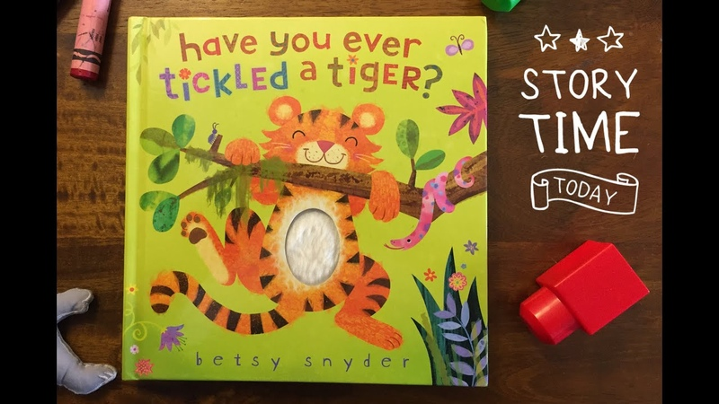 Have you ever tickled a tiger Read aloud.