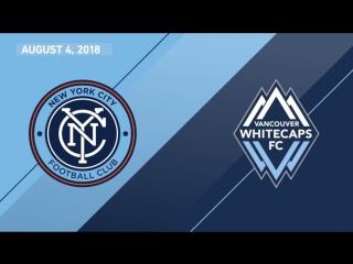 HIGHLIGHTS_ New York City FC vs. Vancouver Whitecaps FC _ August 4, 2018