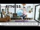 Exercices de Cross Training avec un Swiss ball┃ELLE Fitness
