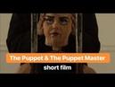 THE PUPPET THE PUPPET MASTER | Short film by @jajavankova @bdash_2 @ohamarie @btproulx