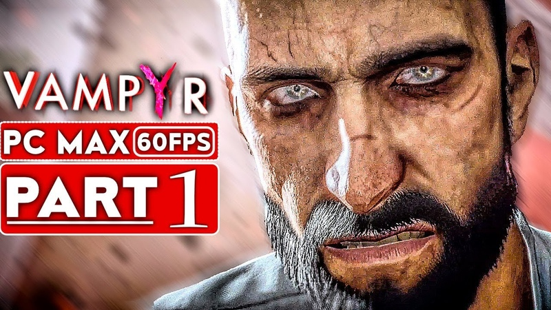 VAMPYR Gameplay Walkthrough Part 1 [1080p HD 60FPS PC MAX SETTINGS] - No Commentary
