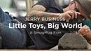 Jerry Business: Little Toys, Big World - SmugMug Films