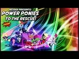 Nexaka - Power Ponies to the Rescue!