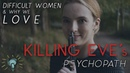 Difficult Women Why We Love KILLING EVE's Psychopath