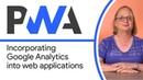 Incorporating Google Analytics into web applications Progressive Web App Training