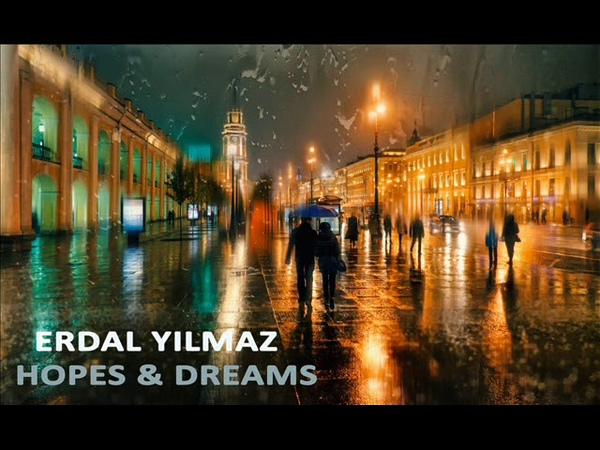 Erdal Yilmaz - HOPES DREAMS (Deep House Session)