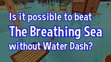 Is it possible to beat The Breathing Sea without Water Dash - A Hat in Time