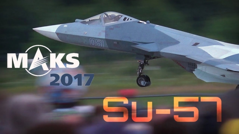MAKS 2017 - SU-57, The Pinnacle of Russian Air Domination!