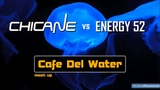 Chicane vs Energy 52 - Cafe Del Water (Mash Up)