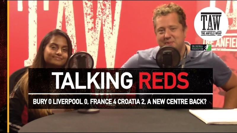 Bury 0 Liverpool 0, France World Cup Winners, Do Liverpool Need A Centre Back?   TALKING REDS