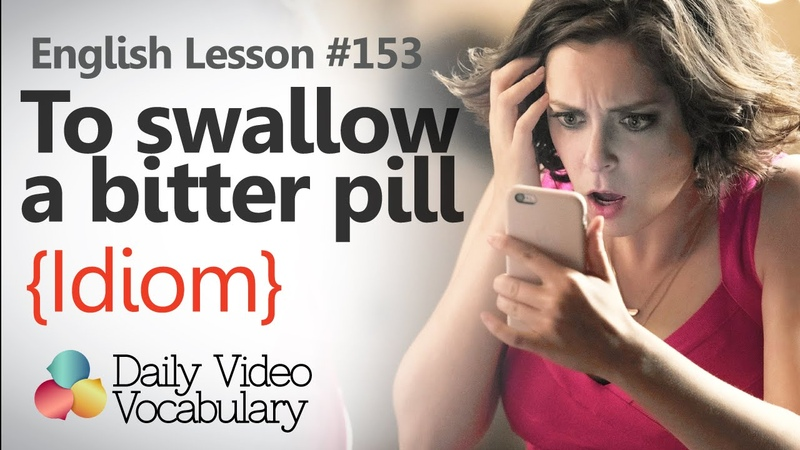 English Lesson 153 - To swallow a bitter pill (Idiom) - Learn English Vocabulary.