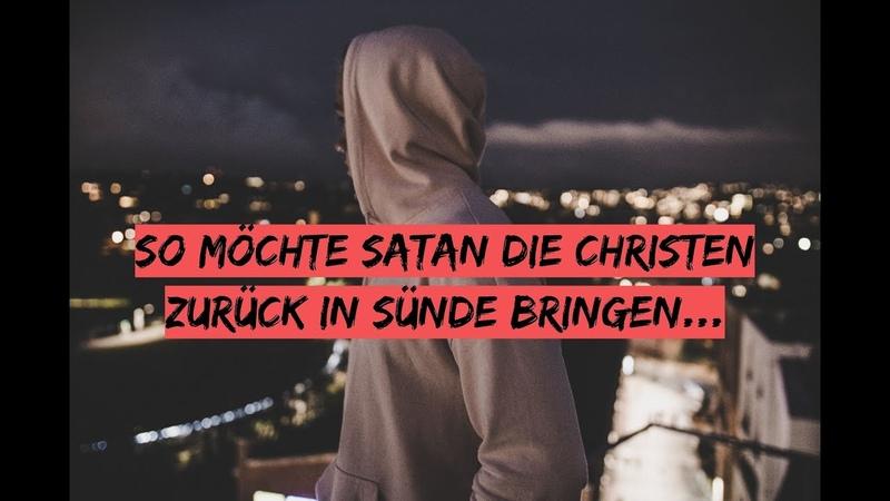 SO möchte Satan die Christen ZURÜCK IN SÜNDE bringen...