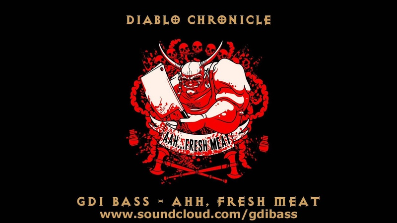 GDI Bass - Ahh, Fresh Meat (Diablo Remix)