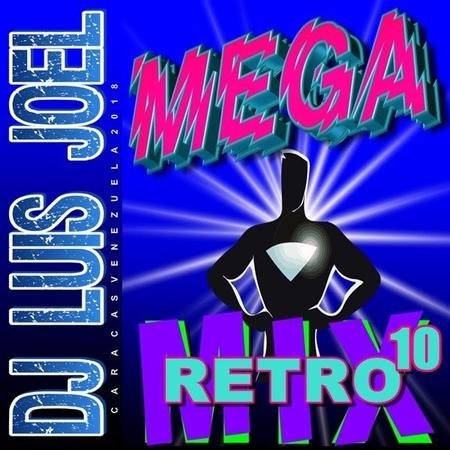RETRO MEGA MIX 10 DJ LUIS JOEL CON LA MÚSICA QUE NO SONÓ EN TÚ RADIO JULIO 2018