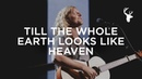 Till The Whole Earth Looks Like Heaven Sean Feucht Bethel Music Worship