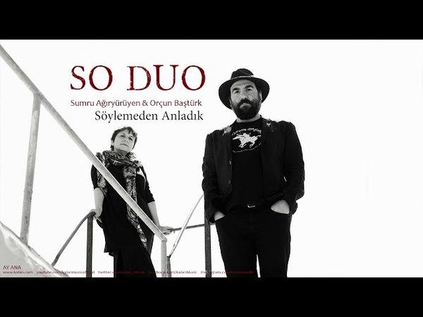 SO Duo - Söylemeden Anladık [ Ay Ana © 2018 Kalan Müzik ]
