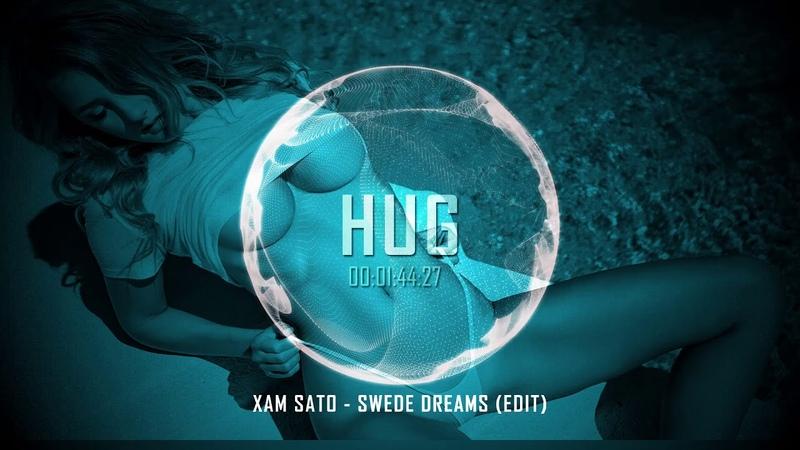 [HUG Exclusive] Xam Sato - Swede Dreams (Edit)