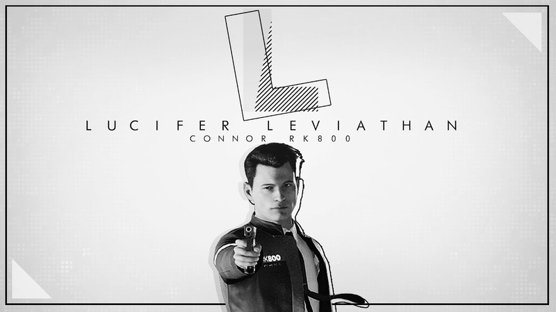 LUCIFER, LEVIATHAN | Detroit: Become Human [Dark!Connor RK800]
