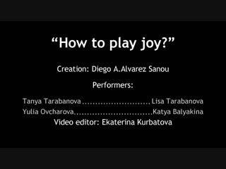 Перформанс «How to play joy?», постановка Diego A.Alvarez Sanou (Коста-Рика)