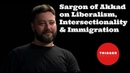 Sargon of Akkad on Liberalism Intersectionality Immigration