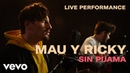 Mau y Ricky Sin Pijama Official Performance Vevo