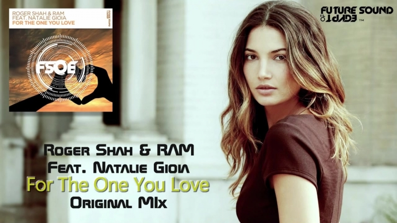 Roger Shah RAM Feat. Natalie Gioia - For The One You Love (Original Mix)
