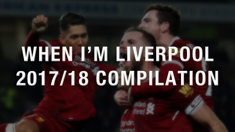 When I'm Liverpool 2017/18 (22 MINUTE MEGAMIX)