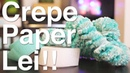 Crepe Paper Leis!!