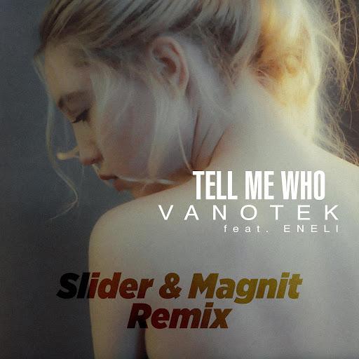 VanoTek альбом Tell Me Who (Slider & Magnit Remix)