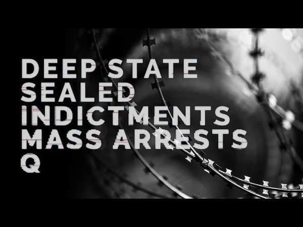 Deep State - Sealed Indictments - Mass Arrests - Qanon