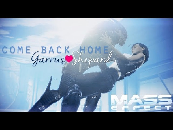 Garrus Shepard | Come Back Home [Mass Effect GMV]