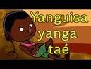 Yanguisa yanga taé - comptine africaine pour maternelles et bébés