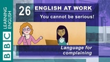 Complaining 26 English at Work tells you how to complain