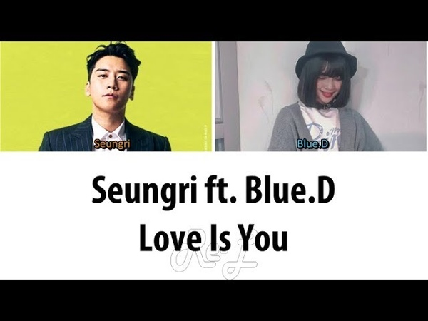 Seungri 승리 - Love Is You ft. Blue.D (Color Coded Lyrics ENGLISHROMHAN)